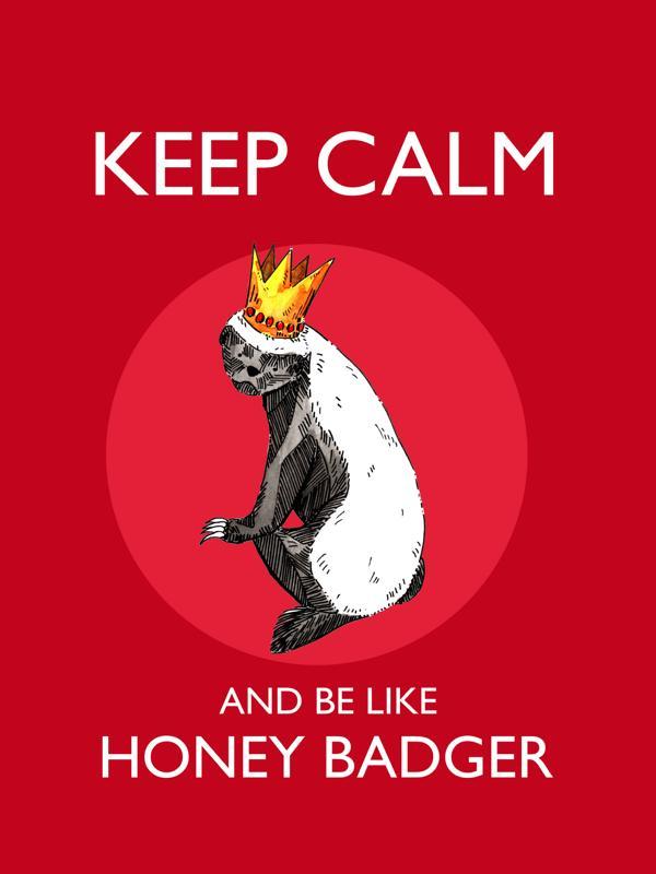 2-honey-badger-king-keep-calm_ Melanie Franz